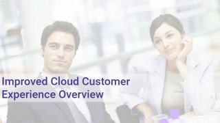 Improved Cloud Customer Experience Overview