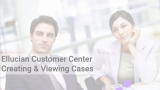 Ellucian Customer Center: Creating & Viewing Cases